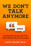 We Don't Talk Anymore: Healing after Parents and Their Adult Children Become Estranged