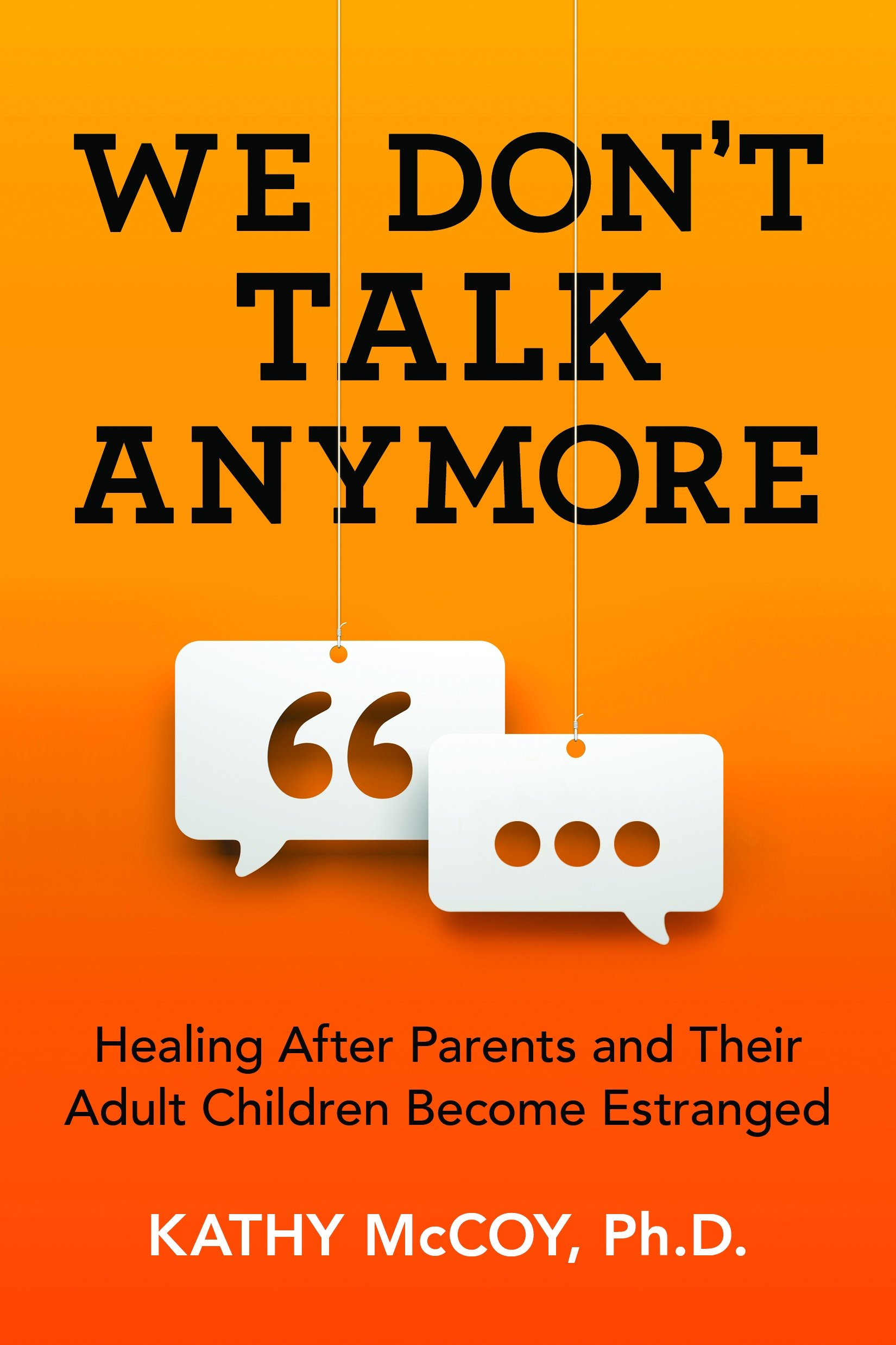 We Don't Talk Anymore: Healing after Parents and Their Adult Children  Become Estranged: Kathy McCoy: 9781492651130: Amazon.com: Books