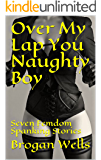 Over My Lap You Naughty Boy: Seven Femdom Spanking Stories