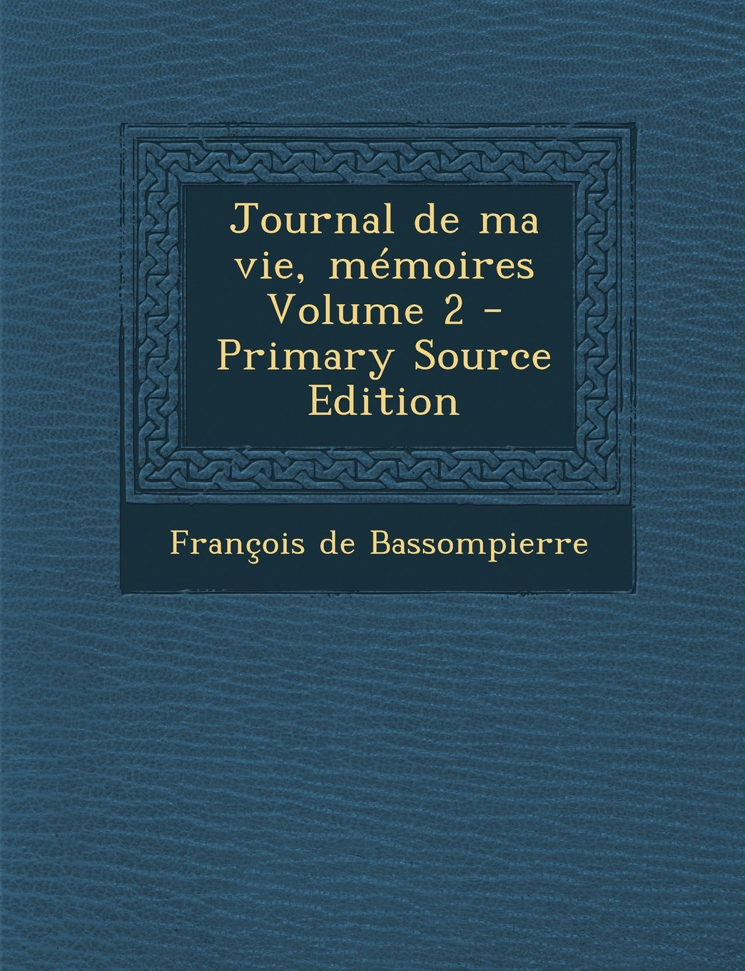 Download Journal de Ma Vie, Memoires Volume 2 (French Edition) ebook