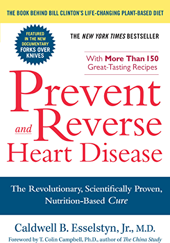 Prevent and Reverse Heart Disease: The Revolutionary, Scientifically Proven, Nutrition Based Cure (English Edition)