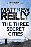 The Three Secret Cities: A Jack West Jr Novel 5 (Jack West Jr.)
