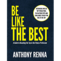 Be Like the Best: A Guide to Reaching the Top in the Fitness Profession (English Edition)