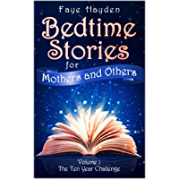 Bedtime Stories for Mothers and Others: Volume 1: The Ten Year Challenge - Real Life Short Stories about Autism, Special Needs, Miscarriage, Diet, Rugby told with humour. (English Edition)