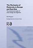 The Mechanics of Modernity in Europe and East Asia: Institutional Origins of Social Change and Stagnation (Routledge Explorations in Economic History Book 29) (English Edition)