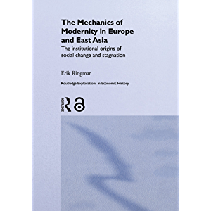 The Mechanics of Modernity in Europe and East Asia: Institutional Origins of Social Change and Stagnation (Routledge…