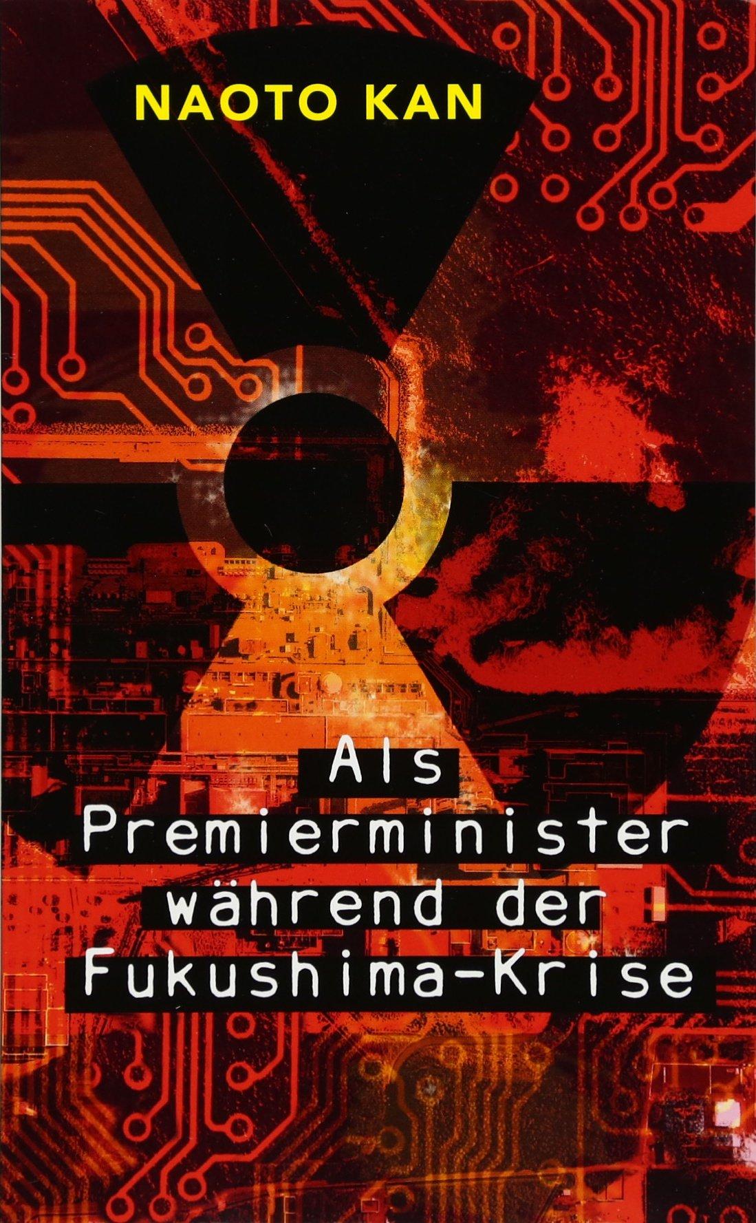 Als Premierminister während der Fukushima-Krise Taschenbuch – 20. Juli 2015 Naoto Kan Frank Rövekamp Iudicium 3862054268