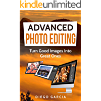 Advanced Photo Editing: Turn Good Images Into Great Ones (Learn Photography Book 2) book cover