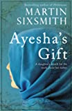 Ayesha's Gift: A Daughter's Search for the Truth About Her Father