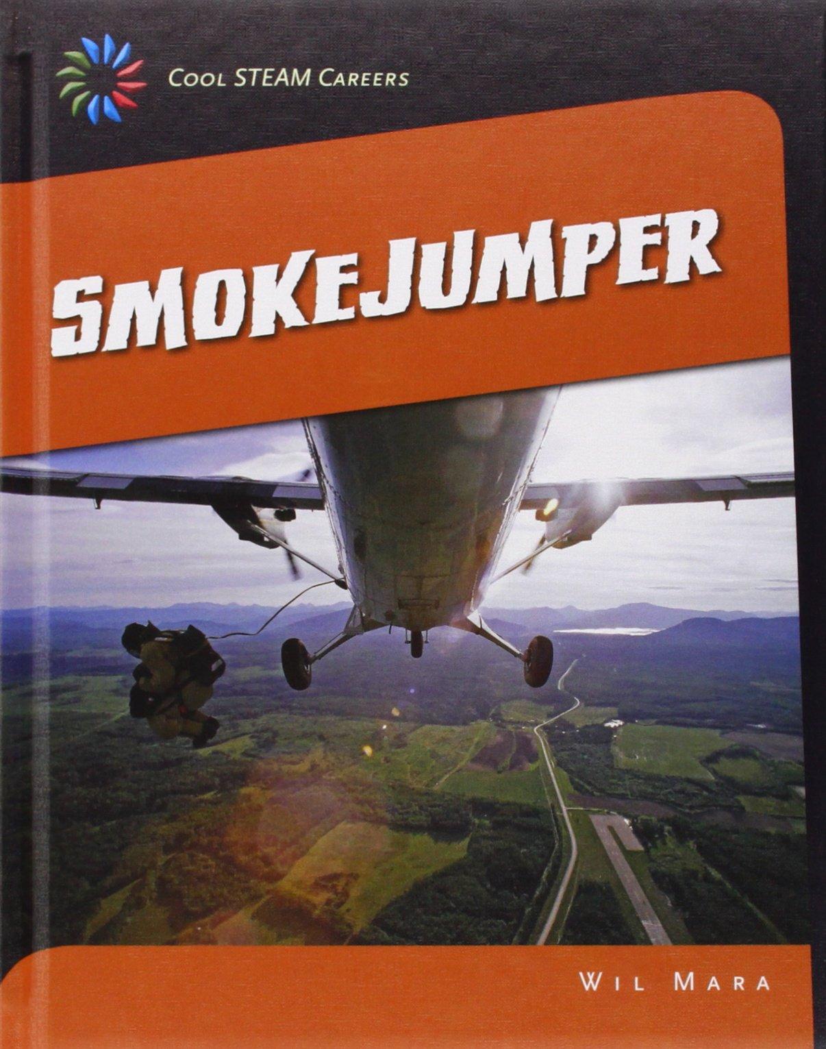 Smokejumper (21st Century Skills Library: Cool Steam Careers) PDF
