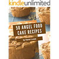 50 Angel Food Cake Recipes: A Highly Recommended Angel Food Cake Cookbook