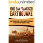 1906 San Francisco Earthquake: A Captivating Guide to the Deadliest Earthquake in the History of the United States