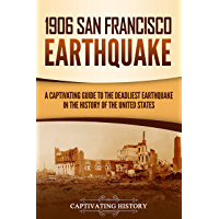 1906 San Francisco Earthquake: A Captivating Guide to the Deadliest Earthquake in the History of the United States…