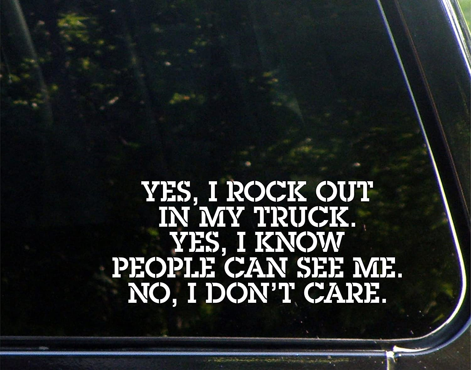 """Yes, I Rock Out in My Truck. Yes, I Know People Can See Me. No, I Don't Care. - 8-1/2"""" x 4"""" - Vinyl Die Cut Decal Bumper Sticker for Windows, Cars, Trucks, Laptops, Etc."""