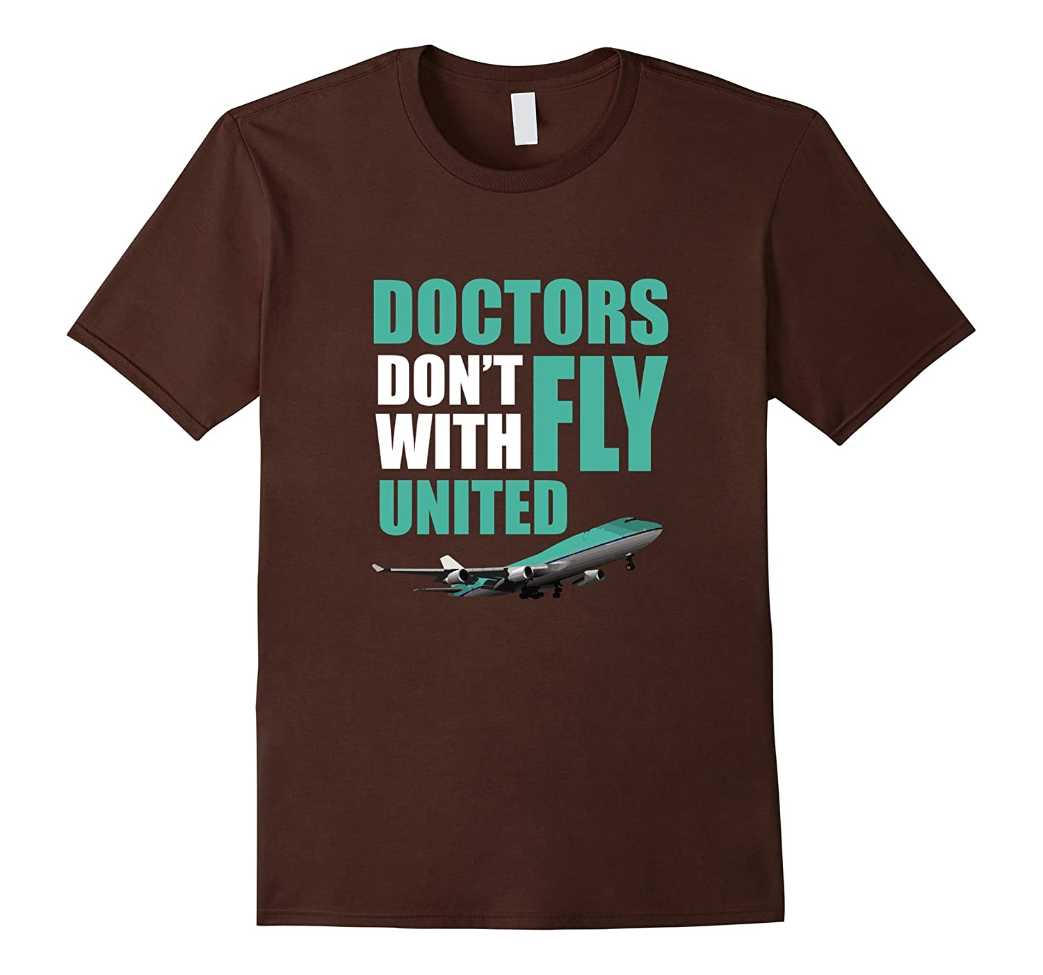 Doctors Dont Fly With United - Funny T-shirt-TD