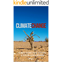 CLIMATE CHANGE: Climate Science Facts & Fiction, & Tackling Global Warming