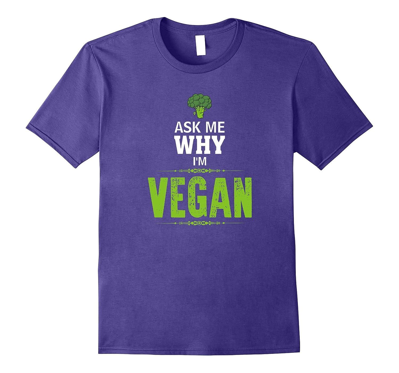 Ask Me Why Im Vegan T Shirt-Funny Vegan Vegetarian Tees-PL