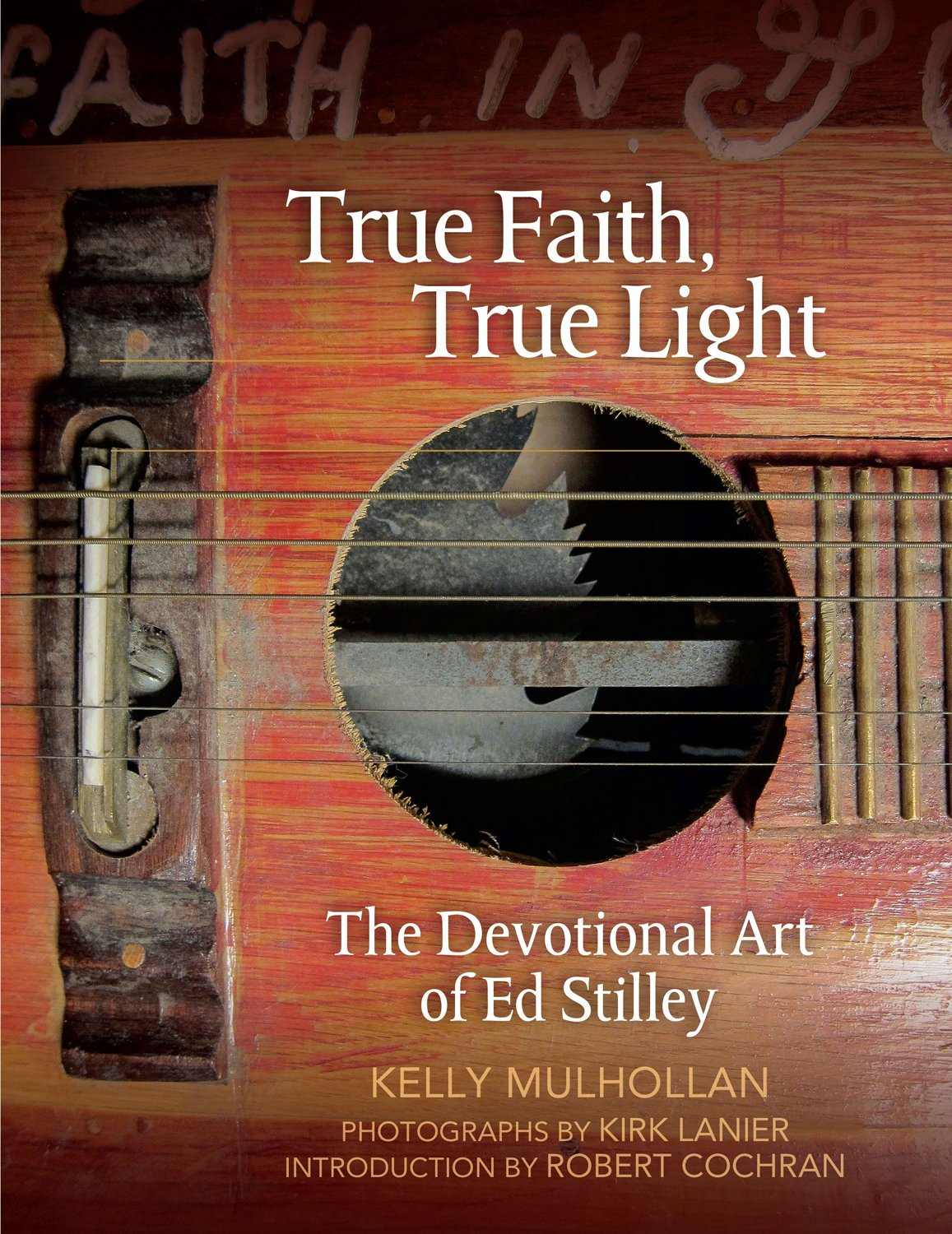 True Faith, True Light: The Devotional Art of Ed Stilley (The Arkansas Character)