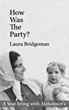 How Was The Party?: A Year living with Alzheimer's (English Edition)