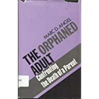 The Orphaned Adult: Confronting the Death of a Parent