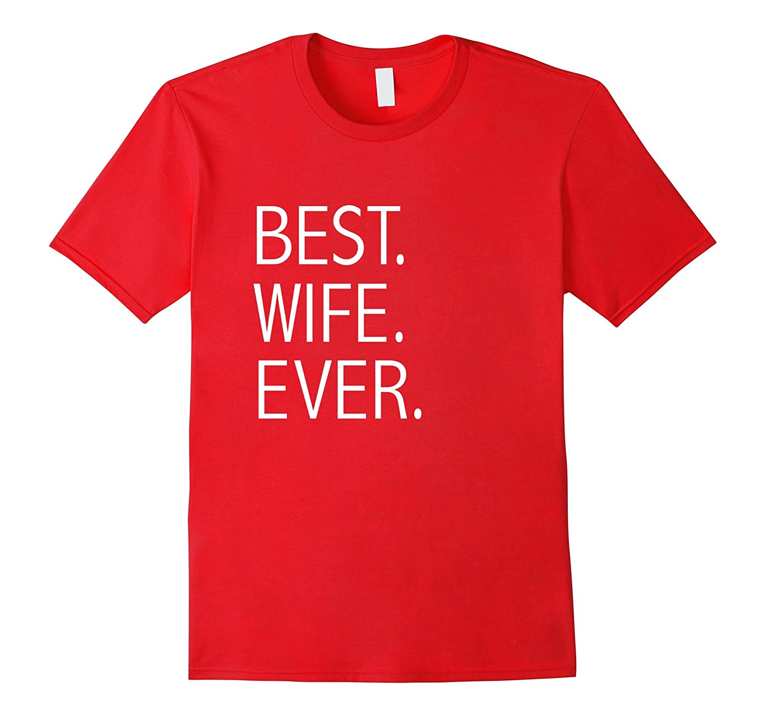 Best Wife Ever T-shirt Romantic Valentine's Day Anniversary