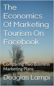 The Economics Of Marketing Tourism On Facebook: Comparing Two Business Marketing Plans