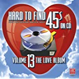Hard To Find 45s On CD Volume 13 (The Love Album)