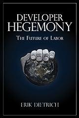 Developer Hegemony: The Future of Labor Kindle Edition