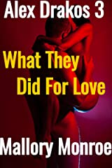 Alex Drakos 3: What They Did For Love (The Alex Drakos Romantic Suspense Series) Kindle Edition