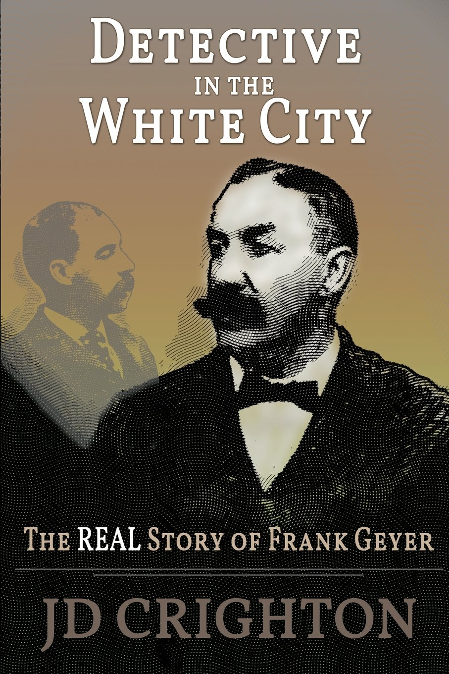 Detective in the White City: The Real Story of Frank Geyer: JD Crighton:  9781946100023: Amazon.com: Books