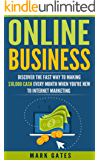 Online Business: Discover The Fast Way To Making 10,000 Every Month When You're New To Internet Marketing (Passive Income, Financial Freedom, Affiliate Marketing) (English Edition)