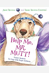 Help Me, Mr. Mutt!: Expert Answers for Dogs with People Problems Kindle Edition