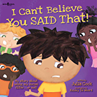 I Can't Believe You Said That!: My Story about Using My Social Filter... or Not! (BEST ME I Can Be! Book 7)