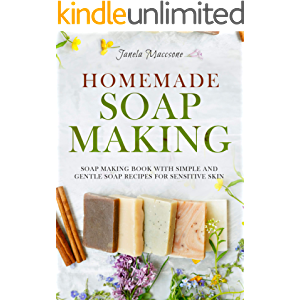 Homemade Soap Making: Soap Making Book with Simple and Gentle Soap Recipes for Sensitive Skin (Homemade Soaps)
