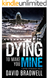 Dying To Make You Mine: A Gripping Psychological Thriller (Anna Burgin Contemporary Series Book 1)