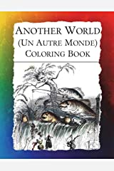 Another World (Un Autre Monde) Coloring Book: Illustrations from J J Grandville's 1844 surrealist classic (Historic Images) (Volume 2) Paperback