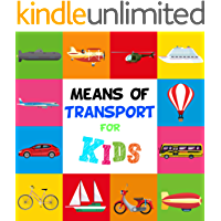 Means Of Transport For Children / Land, water and air transport for kids / Learn vehicles for toddlers: Fun illustrations for toddlers, preschoolers and ... excellent learning gift. (English Edition)