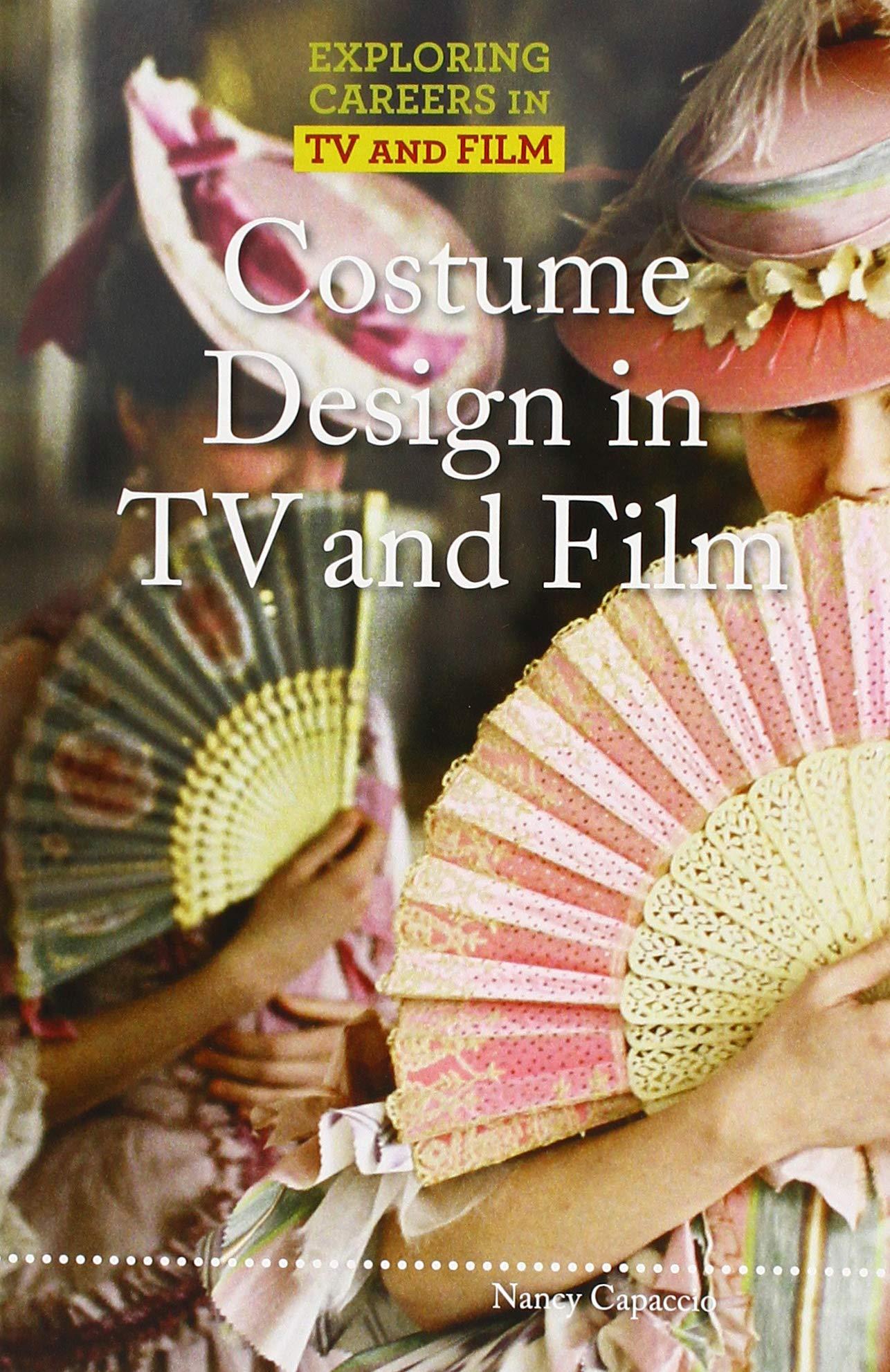 Amazon Com Costume Design In Tv And Film Exploring Careers In Tv And Film 9781502640383 Capaccio Nancy Books