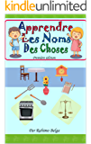 Apprendre Les Noms Des Choses: Livre pour enfants (French Edition)