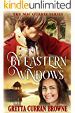 BY EASTERN WINDOWS : A Biographical Novel: (The true story of a young officer in India at a time when Bombay was…