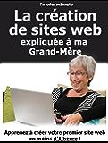 La création de sites web expliquée à ma Grand-Mère