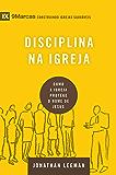 Disciplina na igreja: Como a igreja protege o nome de Jesus (9marcas) (Portuguese Edition)