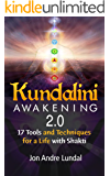 Kundalini Awakening 2.0: 17 Tools and Techniques For a Life With Shakti