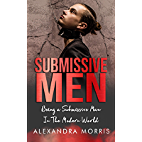 Submissive Men: Being a Submissive Man In The Modern World (Femdom Lifestyle Advice Book 1) (English Edition)