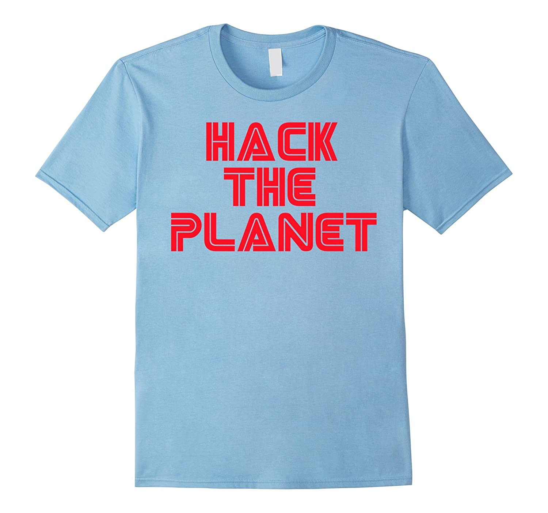 af4f06337 Hack the Planet Retro Humor Funny Hackers Tshirt-CD – Canditee