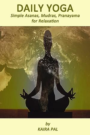 Daily Yoga: Simple Asanas; Mudras; Pranayama for Relaxation