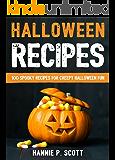Halloween Recipes: 100 Spooky Recipes for Creepy Halloween Fun