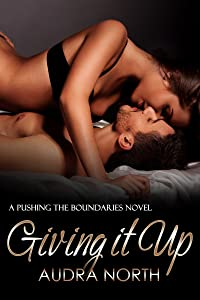 Giving it Up (Pushing the Boundaries Book 2)