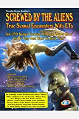 Screwed By The Aliens: True Sexual Encounters With ETs Kindle Edition