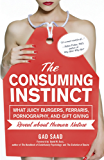The Consuming Instinct: What Juicy Burgers, Ferraris, Pornography, and Gift Giving Reveal About Human Nature